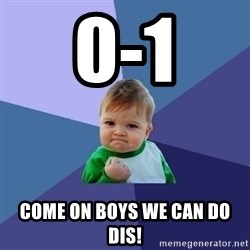 Success Kid - 0-1 come on boys we can do dis!