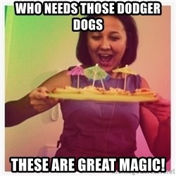 Typical_Ksyusha - who needs those Dodger dogs these are great magic!