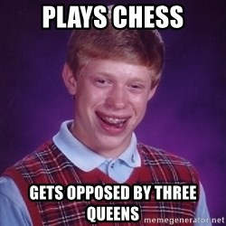 Bad Luck Brian - plays chess gets opposed by three queens