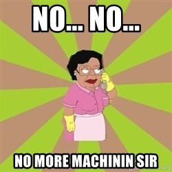 Consuela Family Guy - No... No... No more machinin sir