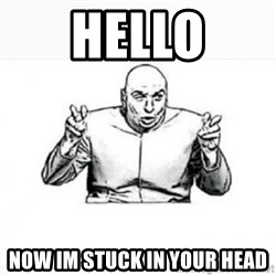Dr. evil white - Hello now im stuck in your head