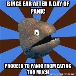 Emetophobic Eel - Binge ear after a day of panic proceed to panic from eating too much