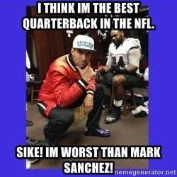 PAY FLACCO - I THINK IM THE BEST QUARTERBACK IN THE NFL. SIKE! IM WORST THAN MARK SANCHEZ!