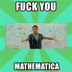 Fuck You Science! - FUCK YOU  Mathematica