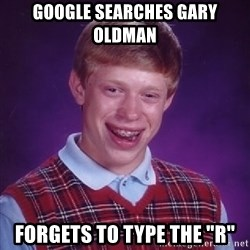 "Bad Luck Brian - Google searches gary oldman forgets to type the ""r"""