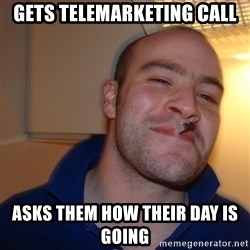 Good Guy Greg - Gets telemarketing call asks them how their day is going