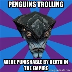 Javik the Prothean - Penguins trolling were punishable by death in the empire
