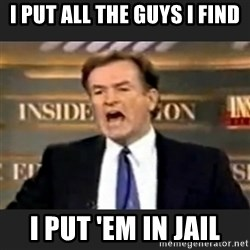 Angry Bill O'Reilly - I PUT ALL THE GUYS I FIND I PUT 'EM IN JAIL
