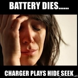 First World Problems - battery dies...... charger plays hide seek