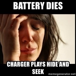 First World Problems - battery dies charger plays hide and seek