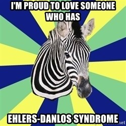 EDS Zebra - i'm proud to love someone who has ehlers-danlos syndrome