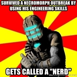 """Isaac Clarke - Survived A NECROMORPH OUTBREAK BY USING HIS engineering SKILLS  GETS CALLED A """"NERD"""""""