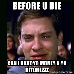 crying peter parker - before u die can i have yo money n yo bitchezzz