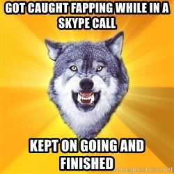 Courage Wolf - Got caught fapping while in a skype call kept on going and finished