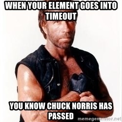 Chuck Norris Meme - When your element goes into timeout You know chuck norris has passed