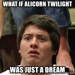 Brony Conspiracy Laurence - What if alicorn twilight was just a dream