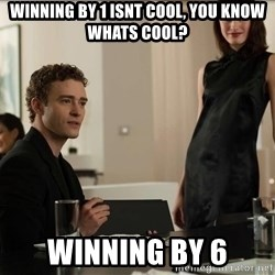 Cool Justin Timberlake - Winning by 1 isnt cool, You know whats cool? winning by 6