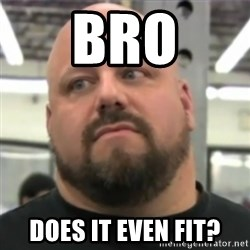 Do You Even Lift Guy - BRO does it even fit?