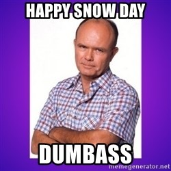 That 70's Show Red - Happy snow day dumbass