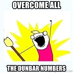 All the things - OVERCOME ALL THE DUNBAR NUMBERS