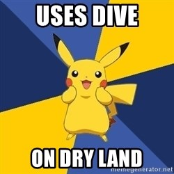 Pokemon Logic  - uses dive on dry land