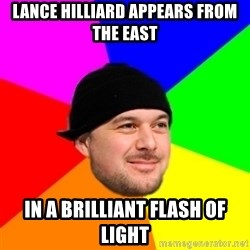 King Kool Savas - Lance Hilliard appears from the east in a brilliant flash of light