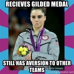 Makayla Maroney  - Recieves gilded medal still has aversion to other teams