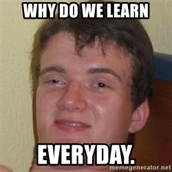 10guy - Why do we learn everyday.