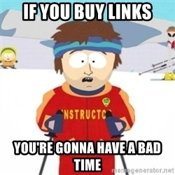 Bad time ski instructor 1 - If you buy links you're gonna have a bad time