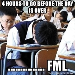 Fml  - 4 hours to go before the day is over ............... fml