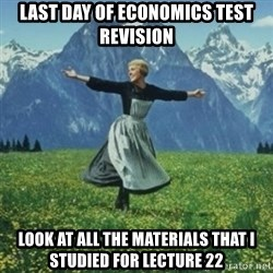 sound of music - Last day of economics test revision Look at all the materials that I studied for lecture 22