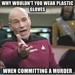 star trek wtf - why wouldn't you wear plastic gloves when committing a murder