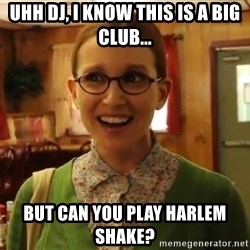 Sexually Oblivious Girl - Uhh DJ, I Know This is a big club... but can you play Harlem shake?