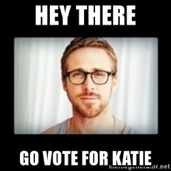 RYAN GOSLING GO STUDY - HEY THERE GO VOTE FOR KATIE
