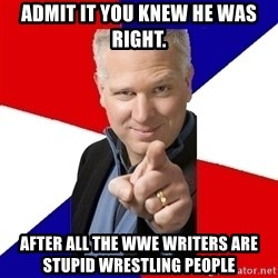 Glenn Beck The Winner - Admit it you knew he was right. after all the wwe writers are stupid wrestling people