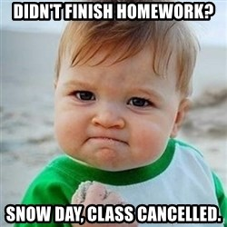 Victory Baby - Didn't Finish HomEWORK? Snow Day, Class Cancelled.