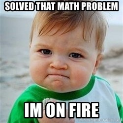 Victory Baby - solved that math problem im on fire