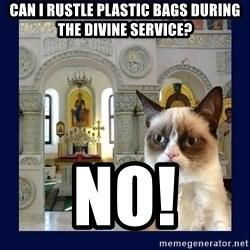 Grumpy Orthodox Cat - can i rustle plastic bags during the divine service? No!