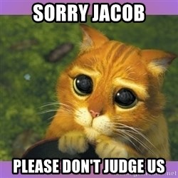 Apologetic Puss In Boots - Sorry Jacob Please don't judge us
