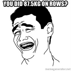 Asian Troll Face - YOU DID 87.5KG ON ROWS?