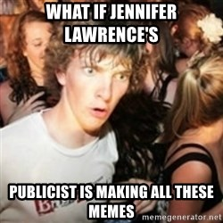 sudden realization guy - what if jennifer lawrence's  publicist is making all these memes