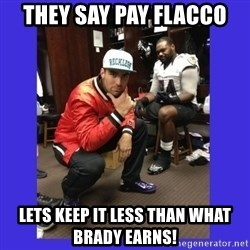 PAY FLACCO - They say Pay flacco Lets keep it less than what brady earns!