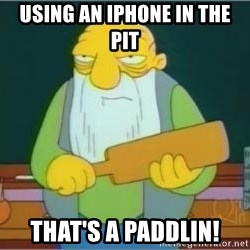 Jasper Beardly - Using an iphone in the pit That's a paddlin!