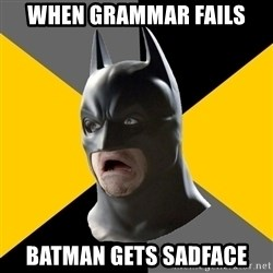 Bad Factman - When Grammar Fails Batman gets sadface