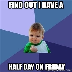 Success Kid - Find out i have a  half day on friday