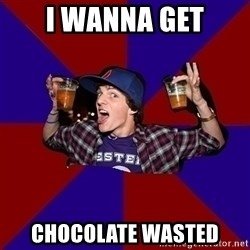 Sunny Student - i wanna get Chocolate wasted