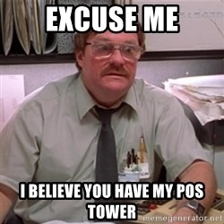 milton waddams - Excuse me I believe you have my pos tower