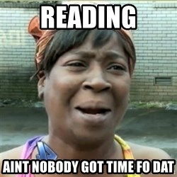 Ain't Nobody got time fo that - reading aint nobody got time fo dat