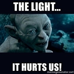 gollum - THE LIGHT... iT HURTS US!