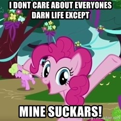 My Little Pony - I dont care about everyones darn life except Mine suckars!